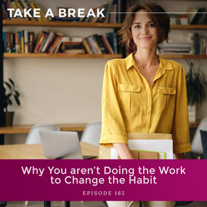 Why You Aren't Doing The Work To Change The Habit