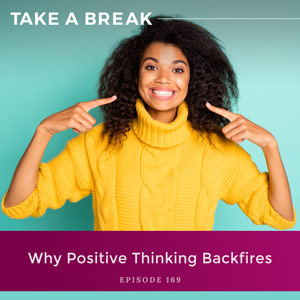 Why Positive Thinking Backfires