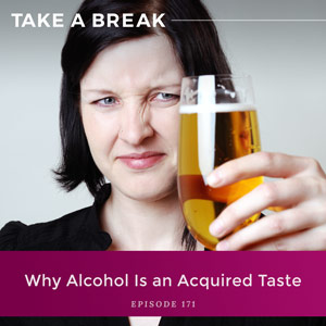 Why Alcohol Is An Acquired Taste